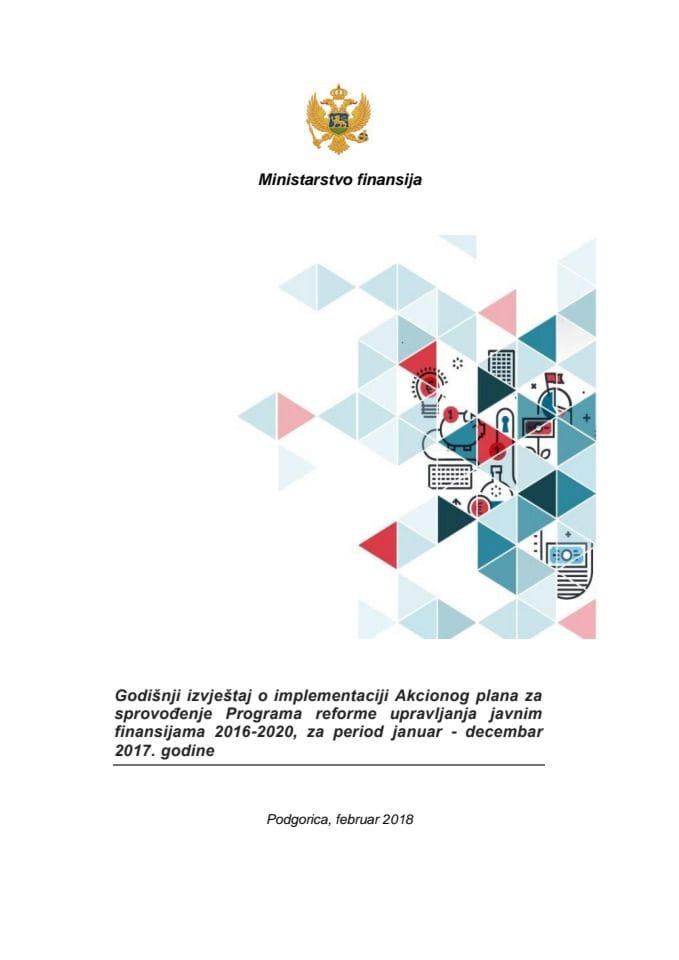 Godišnji izvještaj o implementaciji Akcionog plana za sprovođenje Programa reforme upravljanja javnim finansijama 2016-2020, za period januar -decembar 2017. godine